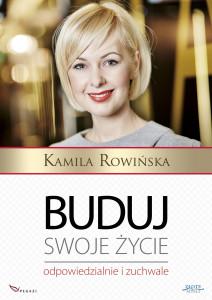 Kamila Rowińska - Buduj swoje życie odpowiedzialnie izuchwale
