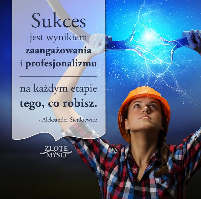 Sukces jest wynikiem zaangażowania iprofesjonalizmu