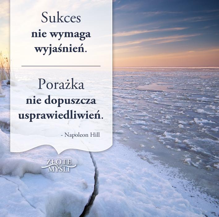 Napoleon Hill - sukces nie wymaga wyjaśnień, porażka nie dopuszcza usprawiedliwień.